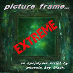 Picture Frame Extreme by phoenixkeyblack