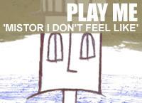 Mistor I don't feel like ep1