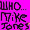 Who...MIKE JONES