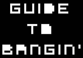 Guide to Bangin' by Vegeta897