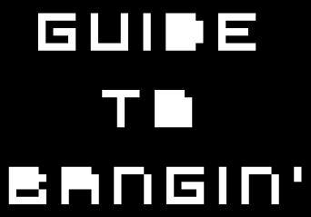 Guide to Bangin'
