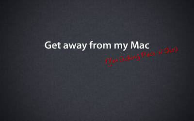 Get away from my Mac