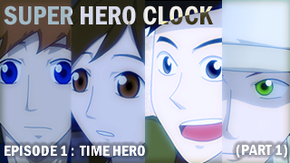 Super Hero Clock Episode 1 - Time Hero (part 1) by jessthedragoon