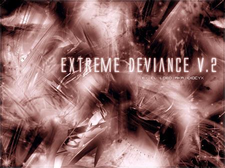Extreme Deviance v.2 by IdiocyX