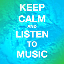 Keep Calm and listen to music by Lovely11812