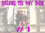 Building the Pony House  #1