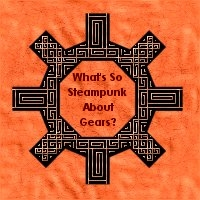 What's So Steampunk About Gears? by Windthin