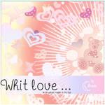 Whit Love ...