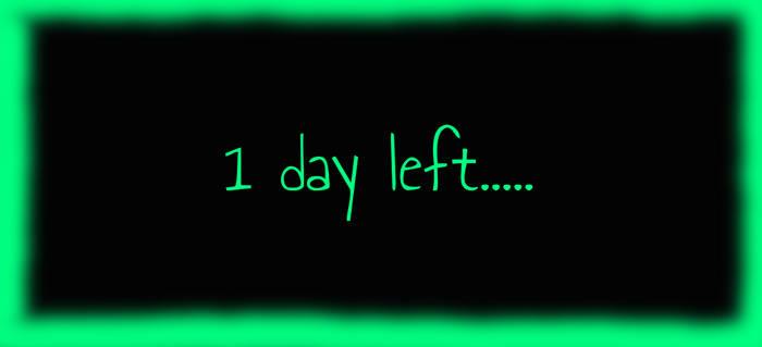 1 day left.....