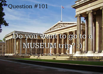 Question #101: Do you want to go to a MUSEUM trip?