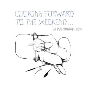 Looking forward to the weekend Font by Poemhaiku