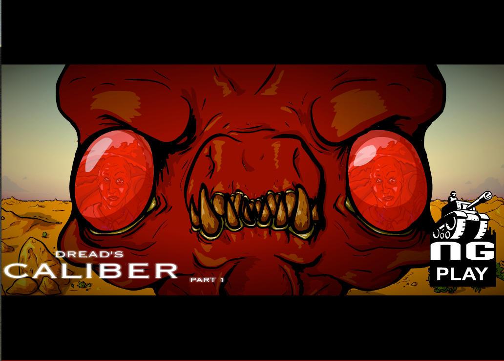 Dread's Caliber Pt. 1