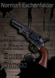 Der Mord eines Gringo by Eschenfelder
