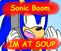 Sonic Boom - IM AT SOUP! by Sonicbandicoot
