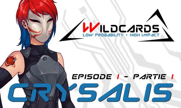 Wildcards - Crysalis [Ep.1] - Partie 1