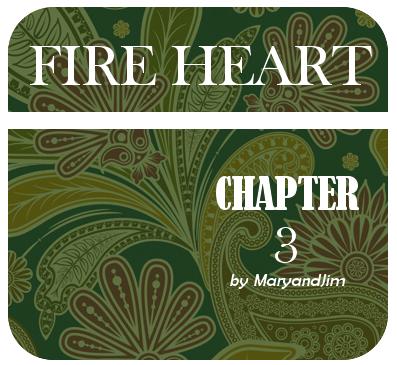 Fire Heart Chapter 3 by MaryandJim