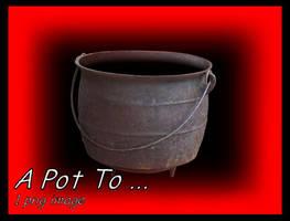 A Pot To    by StillWillow by FollowinTheBlackBird
