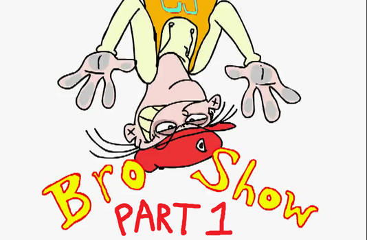 Bro Show - 01 - Chip Off The Ol' Bro PART 1
