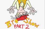 Bro Show - 01 - Chip Off The Ol' Bro PART 2