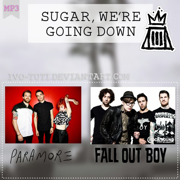 Sugar, wh'ere going down - Fall out boy - Paramore by Ivo-tuti on