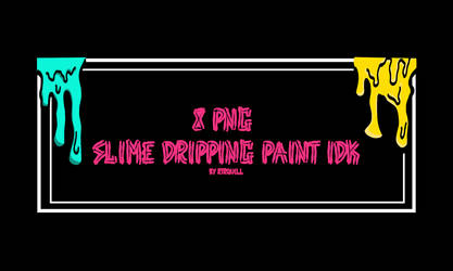 Slime dripping paint idk by RTRQUILL by RTRad