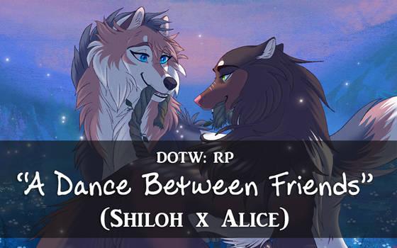 DotW: A Dance Between Friends (Shiloh x Alice)