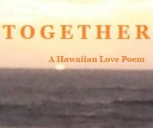 TOGETHER - An English-Hawaiian love poem by alika-n