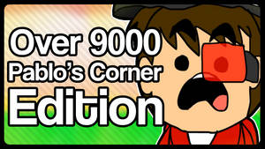 Pablo's Corner - Over 9000 (Reanimated)