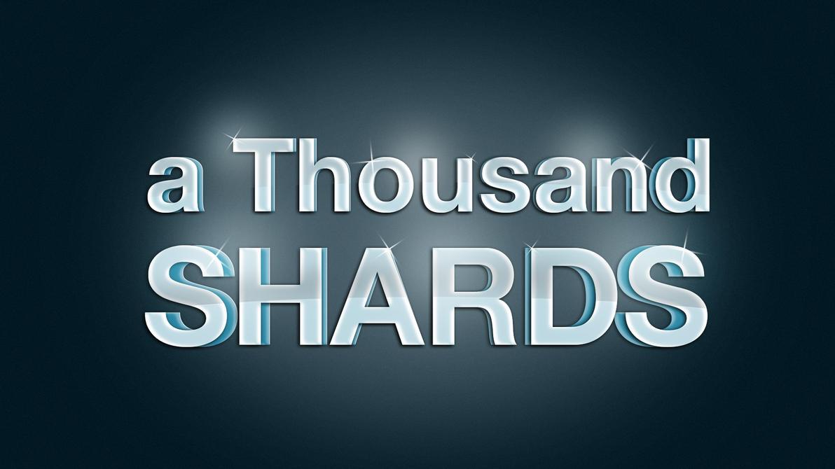 a Thousand Shards by KillingTheEngine