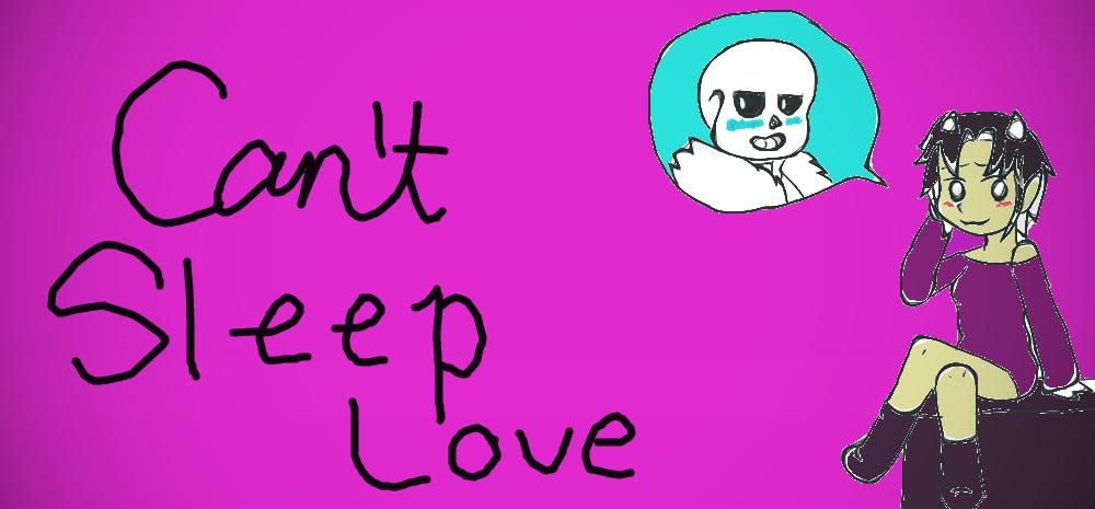 Can't Sleep Love by UndertaleSokemo