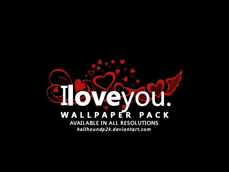 Iloveyou. Wallpaper Pack by hellhoundp2k