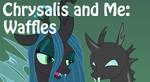 Chrysalis and Me: Waffles
