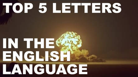 Top 5 Letters In The English Language (Explicit) by singularitycomplex