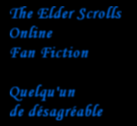 Quelqu'un de desagreable (TESO Fan Fiction) by VanoVaemone