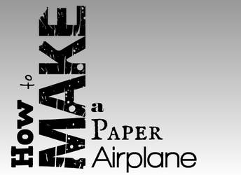 How To Make a Paper Airplane by squarebottle