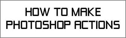 how to make an action in photoshop