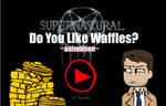 SPN: Do You Like Waffles? by TheK40