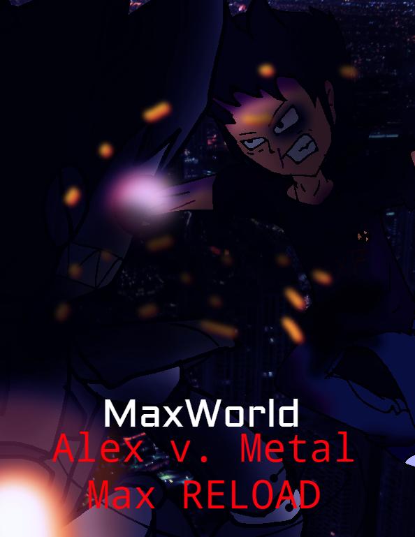 MaxWorld- Alex Vs Metal Max RELOAD by Gaming-Master