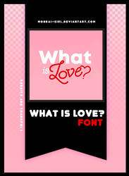 WHAT IS LOVE? | FONT #13 by Mondai-Girl