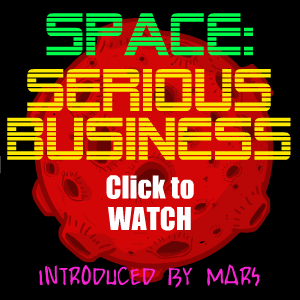 SPACE: SERIOUS BUSINESS