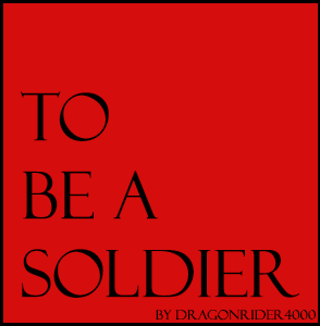 To be a Soldier by Dragonrider4000