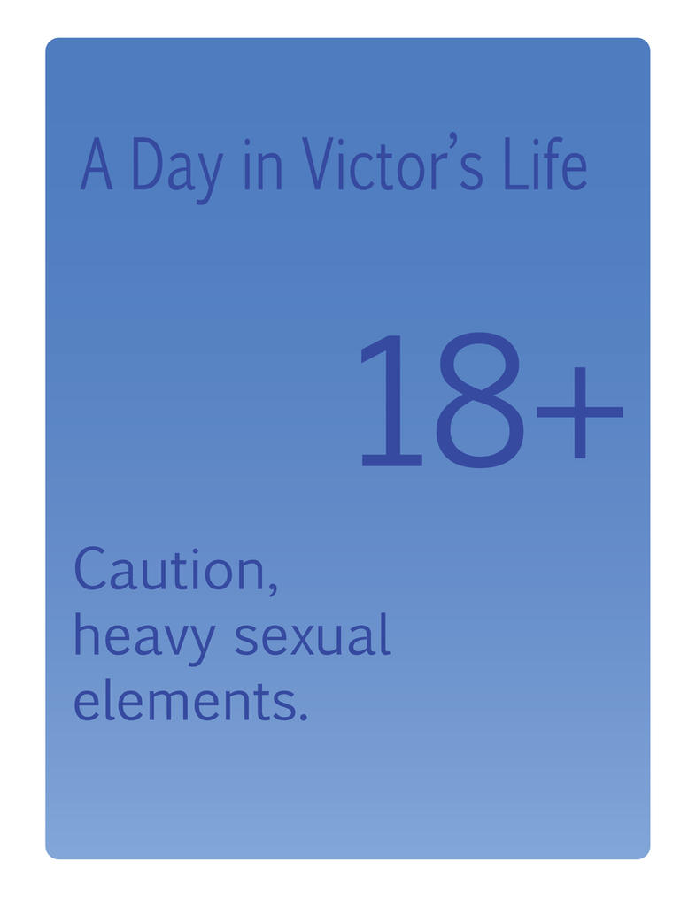 A Day in Victors Life (Caution 18+) by DavidWhiteRock27