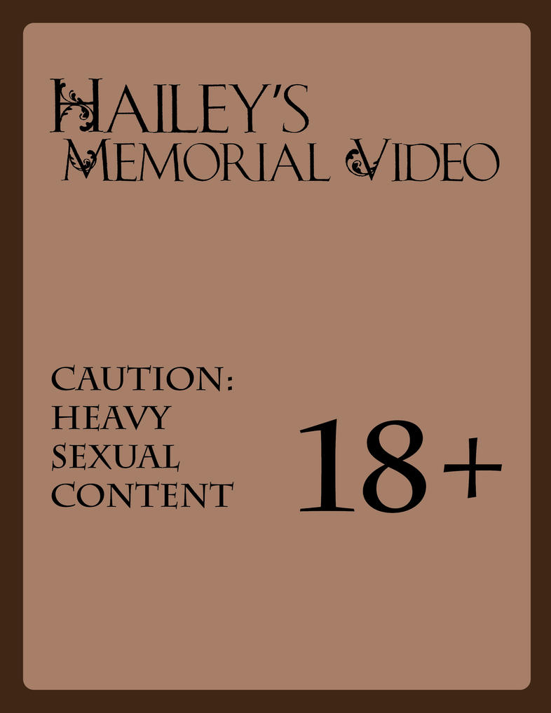 Haileys Memorial Video (Caution 18+) by DavidWhiteRock27