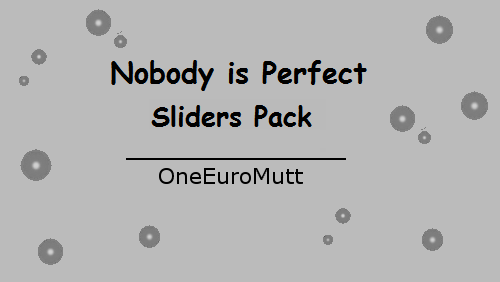 Nobody is Perfect Sliders Pack by OneEuroMutt