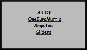 All of OneEuroMutt's Amputee Sliders