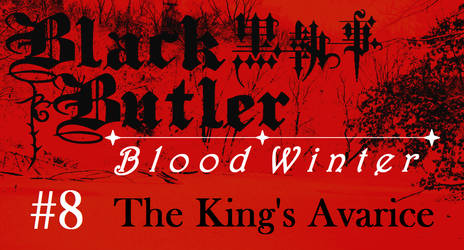 Black Butler: Blood Winter - Episode 8 by SavageScribe