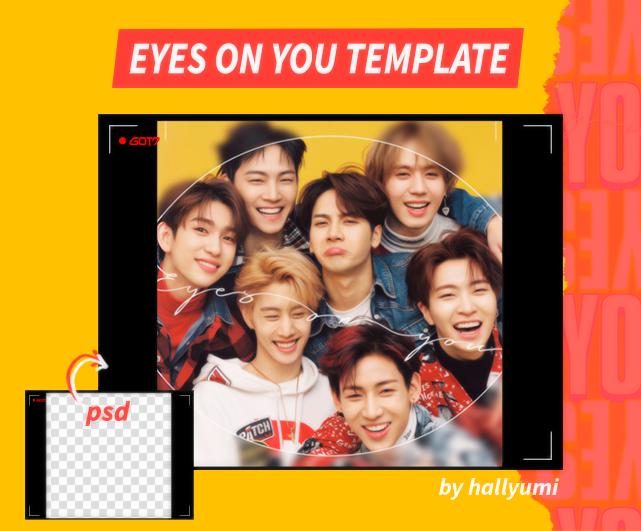 TEMPLATE: Eyes On You (GOT7) by Hallyumi
