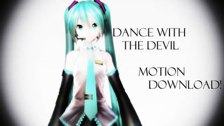 MMD - Motion download - Dance with the Devil by Ayuchan513