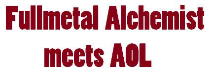Fullmetal Alchemist meets AOL