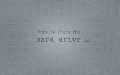 home is where the HDD is